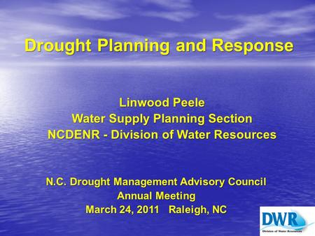 Drought Planning and Response Linwood Peele Linwood Peele Water Supply Planning Section Water Supply Planning Section NCDENR - Division of Water Resources.