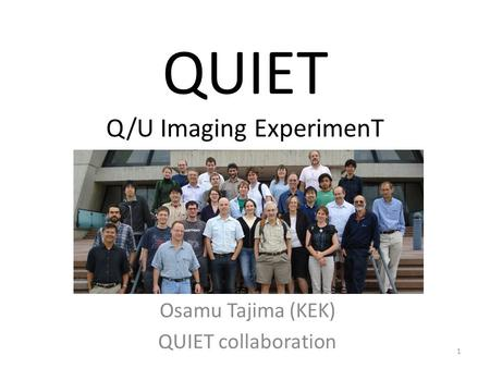 QUIET Q/U Imaging ExperimenT Osamu Tajima (KEK) QUIET collaboration 1.