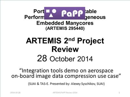 "Portable and Predictable Performance on Heterogeneous Embedded Manycores (ARTEMIS 295440) ARTEMIS 2 nd Project Review 28 October 2014 ""Integration tools."