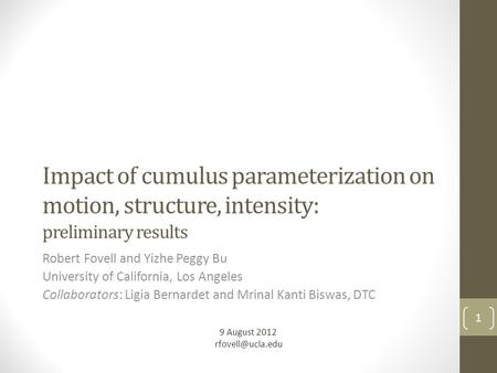 Impact of cumulus parameterization on motion, structure, intensity: preliminary results Robert Fovell and Yizhe Peggy Bu University of California, Los.
