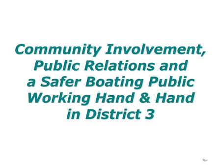 Community Involvement, Public Relations and a Safer Boating Public Working Hand & Hand in District 3.