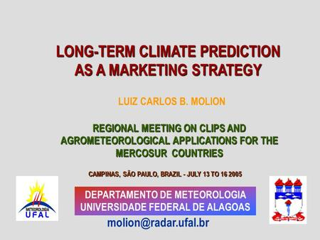 DEPARTAMENTO DE METEOROLOGIA UNIVERSIDADE FEDERAL DE ALAGOAS REGIONAL MEETING ON CLIPS AND AGROMETEOROLOGICAL APPLICATIONS FOR THE.