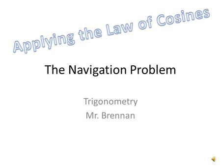 The Navigation Problem Trigonometry Mr. Brennan A plane flies for 2.25 hours (from an airport) at a speed of 240 km/hr Then on a course of 300 degrees.
