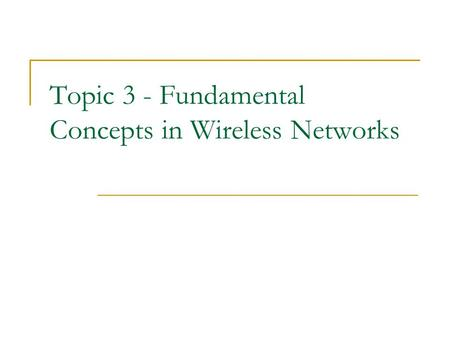 Topic 3 - Fundamental Concepts in Wireless Networks.