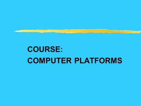 COURSE: COMPUTER PLATFORMS. Topic: INTRODUCTION TO SOFTWARE AND OPERATING SYSTEMS.