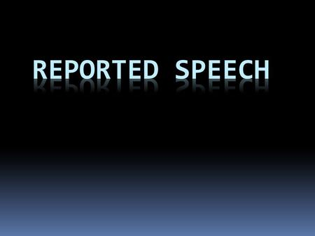 "¿Qué es ""reported speech""? ""Is used to relay information about what someone said, without using a direct quote."" In other words… Austen said that he liked."
