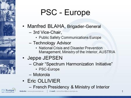 1 PSC - Europe Manfred BLAHA, Brigadier-General –3rd Vice-Chair, Public Safety Communications Europe –Technology Advisor National Crisis and Disaster Prevention.