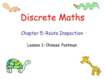 Discrete Maths Chapter 5: Route Inspection Lesson 1: Chinese Postman.
