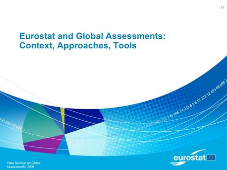 Yalta Seminar on Global Assessments, 2009 Eurostat and Global Assessments: Context, Approaches, Tools 3.1.
