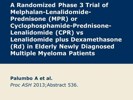 A Randomized Phase 3 Trial of Melphalan-Lenalidomide- Prednisone (MPR) or Cyclophosphamide-Prednisone- Lenalidomide (CPR) vs Lenalidomide plus Dexamethasone.