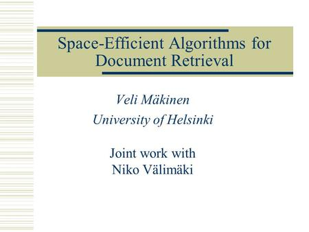 Space-Efficient Algorithms for Document Retrieval Veli Mäkinen University of Helsinki Joint work with Niko Välimäki.