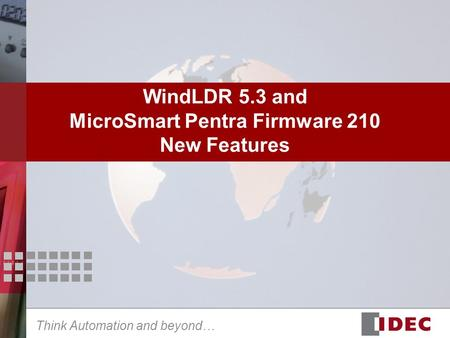 Think Automation and beyond… WindLDR 5.3 and MicroSmart Pentra Firmware 210 New Features.