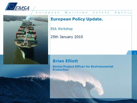 1 Brian Elliott Senior Project Officer for Environmental Protection European Policy Update. ESA Workshop 25th January 2010.