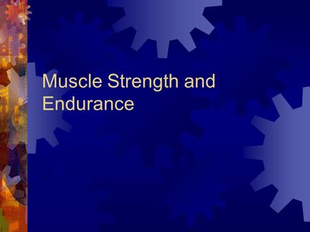 Muscle Strength and Endurance. Definitions  Muscle Strength  Muscle Endurance  Power  Relationship between muscle strength and endurance  Resistance.