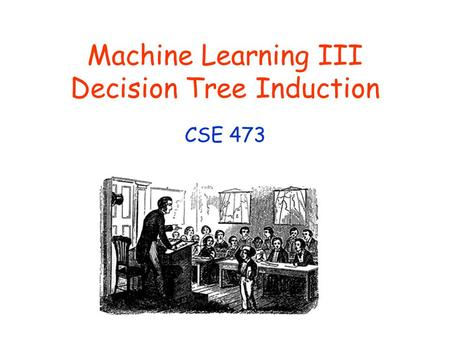 Machine Learning III Decision Tree Induction