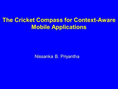 The Cricket Compass for Context-Aware Mobile Applications Nissanka B. Priyantha.