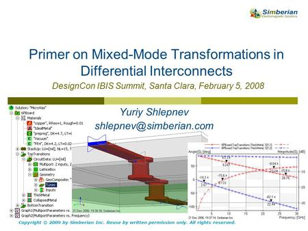 Primer on Mixed-Mode Transformations in Differential Interconnects DesignCon IBIS Summit, Santa Clara, February 5, 2008 Copyright © 2009 by Simberian Inc.