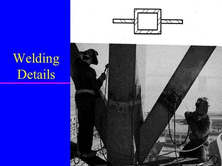 Welding Details. Welding u Process of bonding metal pieces together u Work or metal pieces are melted along a common edge or surface and their molten.