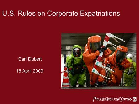  U.S. Rules on Corporate Expatriations Carl Dubert 16 April 2009.