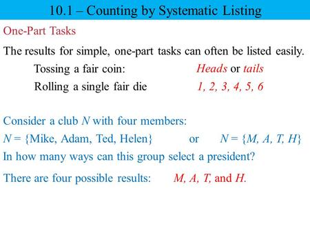 10.1 – Counting by Systematic Listing One-Part Tasks The results for simple, one-part tasks can often be listed easily. Tossing a fair coin: Rolling a.