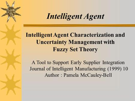 Intelligent Agent Characterization and Uncertainty Management with Fuzzy Set Theory A Tool to Support Early Supplier Integration Journal of Intelligent.