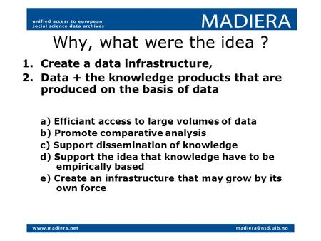 Why, what were the idea ? 1.Create a data infrastructure, 2.Data + the knowledge products that are produced on the basis of data a) Efficiant access to.