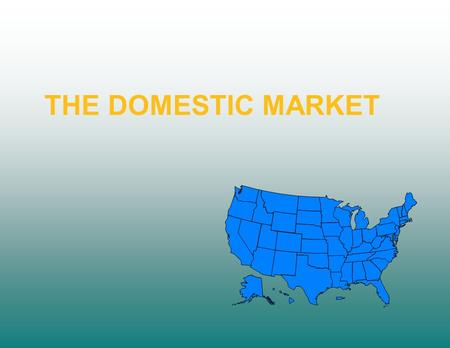 THE DOMESTIC MARKET. US POPULATION FACTORS THAT INFLUENCE DOMESTIC DEMAND A LOOK AT LIVESTOCK PRODUCTS.