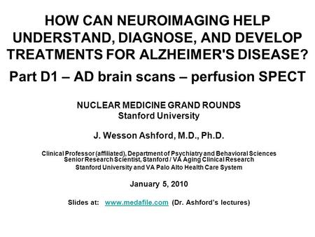 HOW CAN NEUROIMAGING HELP UNDERSTAND, DIAGNOSE, AND DEVELOP TREATMENTS FOR ALZHEIMER'S DISEASE? Part D1 – AD brain scans – perfusion SPECT NUCLEAR MEDICINE.