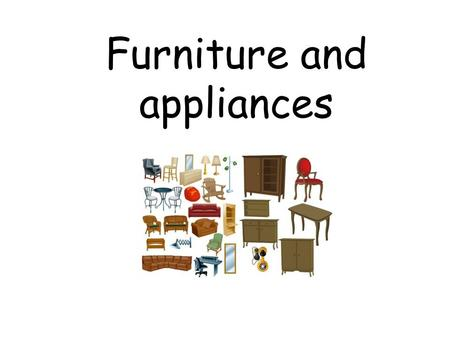 Furniture and appliances. What's the English for… ?