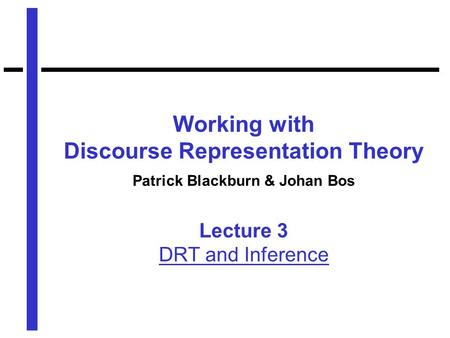 Working with Discourse Representation Theory Patrick Blackburn & Johan Bos Lecture 3 DRT and Inference.