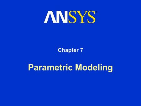 Parametric Modeling Chapter 7. Training Manual December 17, 2004 Inventory #002176 7-2 Parametric Modeling Contents Dimension References Promoting Parameters.