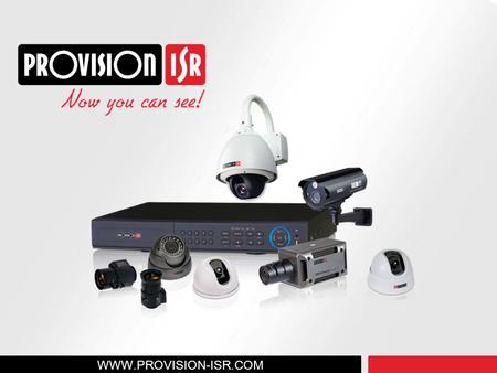 WWW.PROVISION-ISR.COM. Israeli CCTV brand Offers the right combination for the market needs: Reliable, high-quality CCTV, middle-range products. Competitive.