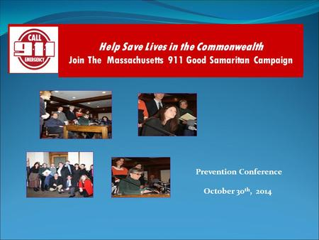Prevention Conference October 30 th, 2014 Help Save Lives in the Commonwealth Join The Massachusetts 911 Good Samaritan Campaign.