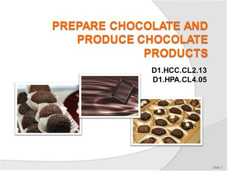 PREPARE CHOCOLATE AND PRODUCE CHOCOLATE PRODUCTS