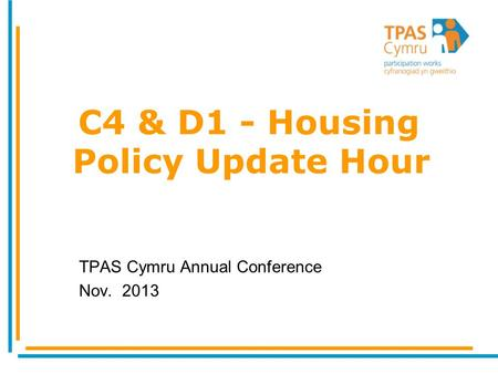 C4 & D1 - Housing Policy Update Hour TPAS Cymru Annual Conference Nov. 2013.