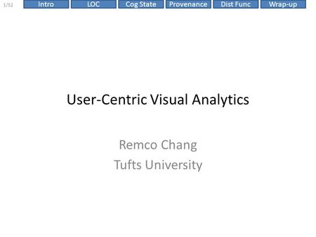 ProvenanceIntroLOCCog StateDist FuncWrap-up 1/52 User-Centric Visual Analytics Remco Chang Tufts University.