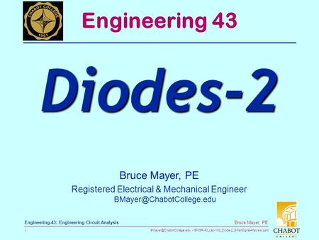 ENGR-43_Lec-10b_Diode-2_SmallSignalAnalysis.pptx 1 Bruce Mayer, PE Engineering-43: Engineering Circuit Analysis Bruce Mayer, PE.
