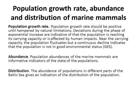 Population growth rate, abundance and distribution of marine mammals Population growth rate. Population growth rate should be positive until hampered by.