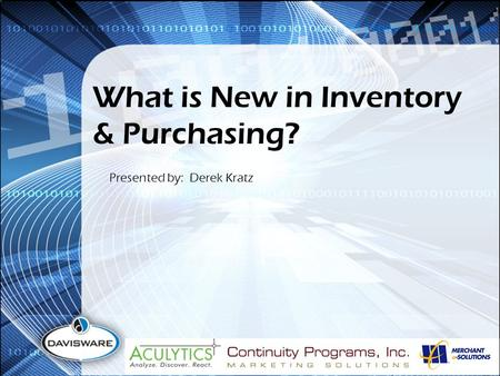 What is New in Inventory & Purchasing? Presented by: Derek Kratz.
