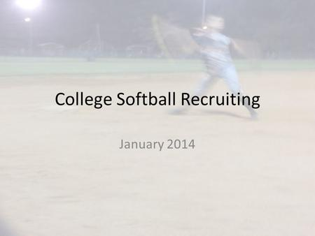 College Softball Recruiting January 2014. What matters? Your opinion Academics Behavior Leadership Skills Exposure Opportunity Recruiting Rules Timing.