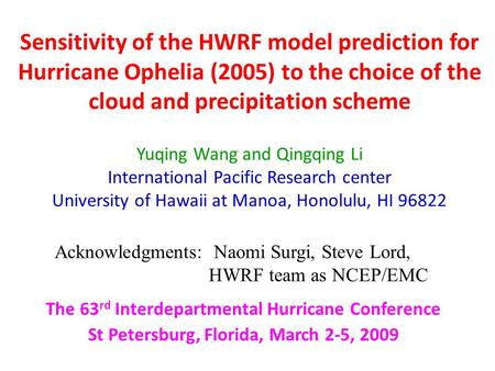 Sensitivity of the HWRF model prediction for Hurricane Ophelia (2005) to the choice of the cloud and precipitation scheme Yuqing Wang and Qingqing Li International.