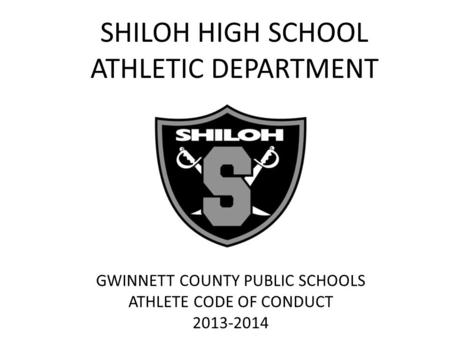 SHILOH HIGH SCHOOL ATHLETIC DEPARTMENT GWINNETT COUNTY PUBLIC SCHOOLS ATHLETE CODE OF CONDUCT 2013-2014.