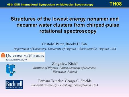 Structures of the lowest energy nonamer and decamer water clusters from chirped-pulse rotational spectroscopy Cristobal Perez, Brooks H. Pate Department.
