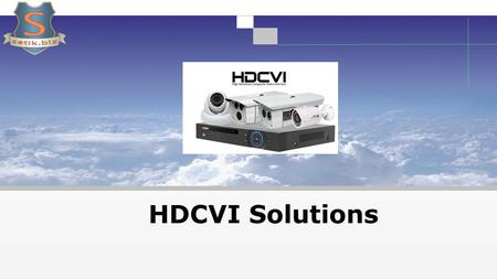 HDCVI Solutions. Overview HDCVI Solution Applications 22 HDCVI Technology Introduction 11.