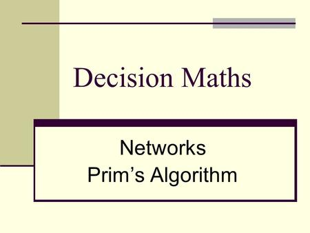 Decision Maths Networks Prim's Algorithm. Wiltshire Prim`s Algorithm In Lesson 1 we learnt about Kruskal`s algorithm, which was used to solve minimum.