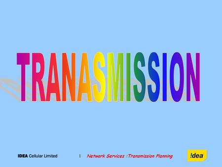 Network Services :Transmission Planning 1. 2 TRANSMISSION… Transportation of information (Data) from Source (Tx) to Destination (Rx). TxRx Media: Copper.