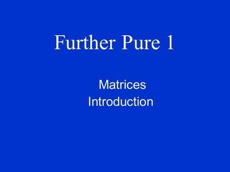 Further Pure 1 Matrices Introduction. Definitions A matrix is just a rectangle of numbers. It's a bit like a two-way table. You meet this concept in D1.