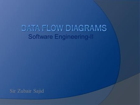 Software Engineering-II Sir Zubair Sajid. 3 Data Flow Diagrams (DFD)  DFDs describe the flow of data or information into and out of a system what does.