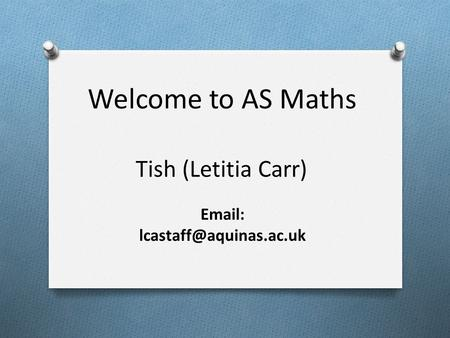 Welcome to AS Maths Tish (Letitia Carr)