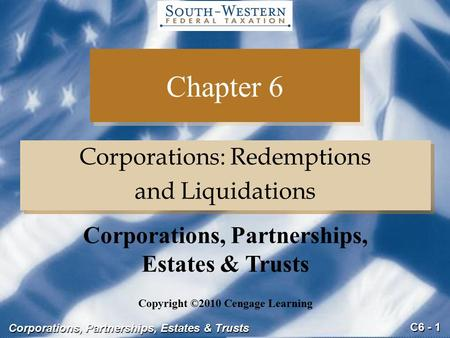 C6 - 1 Corporations, Partnerships, Estates & Trusts Chapter 6 Corporations: Redemptions and Liquidations Corporations: Redemptions and Liquidations Copyright.